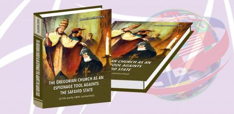 "Academician Ramiz Mehdiyev's book ""The Gregorian Church as a tool of espionage against the Safavid State"" published in English"